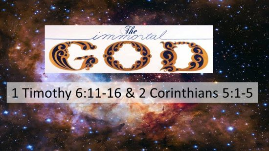 The Immortal God 1 Timothy 5:1-5 6:11-16 & 2 Corinthians