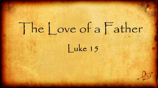 The Love of a Father - Luke 15