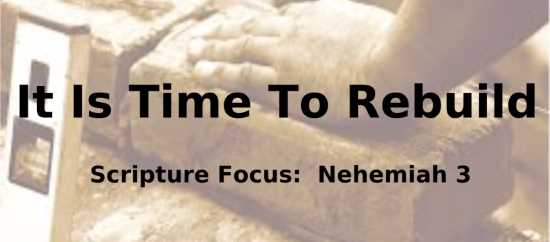 It Is Time To Rebuild - Nehemiah 3